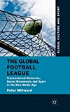 The Global Football League: Transnational Networks, Social Movements and Sport in the New Media Age (Global Culture and Sport Series)