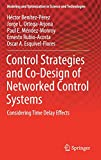 Control Strategies and Co-Design of Networked Control Systems: Considering Time Delay Effects (Modeling and Optimization in Science and Technologies, Band 13)
