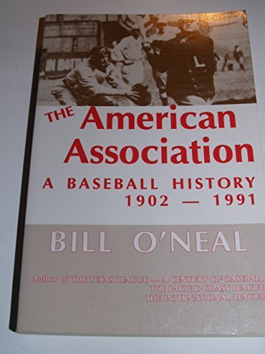 The American Association: A Baseball History, 1902-1991 1st edition by O'Neal, Bill (1992) Paperback