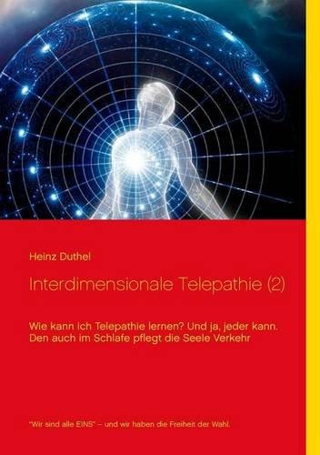 Buchcover: Interdimensionale Telepathie (2): Wie kann ich Telepathie lernen? Und ja, jeder kann