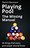 Playing Pool - The Missing Manual. 20 things that every pool player should know