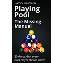 Playing Pool - The Missing Manual. 20 things that every pool player should know (English Edition)