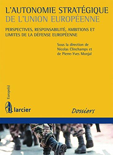 L'autonomie stratégique de l'Union européenne: Perspectives, responsabilité, ambitions et limites de la défense européenne