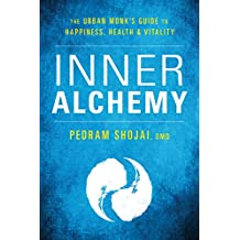 Inner Alchemy: The Urban Monk's Guide to Happiness, Health, and Vitality (English Edition)