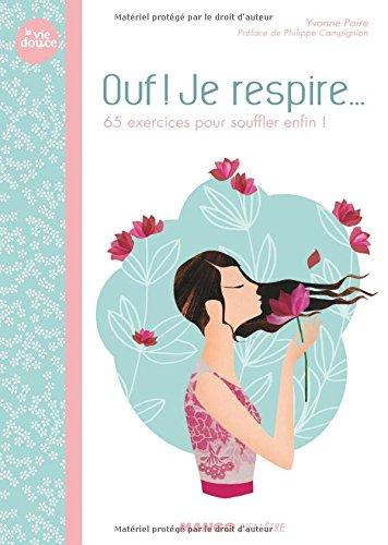Ouf ! je respire ... : 65 exercices pour souffler enfin ! par Yvonne Paire