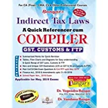 Indirect Tax Laws (GST, Customs & FTP) A Quick Referencer cum Compiler Latest Edition Old and New Syllabus both for CA Final By Dr. Yogendra Bangar and Dr. Vandana Bangar Applicabe for May 2019 Exam