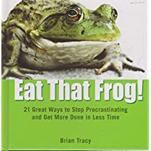 Eat That Frog! 21 Great Ways to Stop Procrastination and Get More Done in Less Time