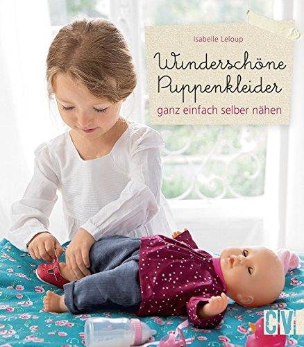 Wunderschöne Puppenkleider: ganz einfach selber nähen (Puppe Nähen)