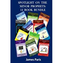 Spotlight On The Minor Prophets: 12 Book Bundle: Bible Study Guide - Bible Commentary: A Summary Of The Minor Prophets by James Paris (2013-09-10)