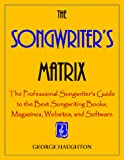 The Songwriter's Matrix: The Professional Songwriter's Guide to the Best Songwriting Books, Magazines, Websites, and Software (English Edition)
