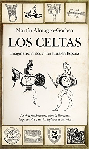 Los Celtas. Imaginario, mitos y literatura en España (Historia)