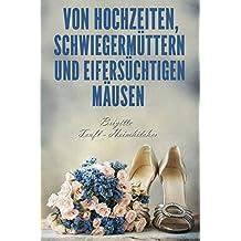 Von Hochzeiten, Schwiegermüttern und eifersüchtigen Mäusen