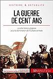 La guerre de Cent Ans: La lutte franco-anglaise pour la domination de l'Europe centrale (Grandes Batailles t. 42)
