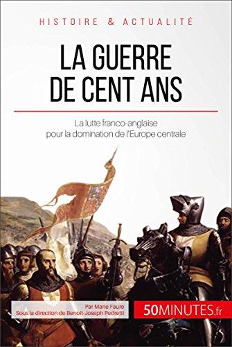 La guerre de Cent Ans: La lutte franco-anglaise pour la domination de l'Europe centrale (Grandes Batailles t. 42) par Marie Fauré