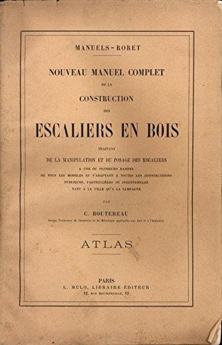 Manuels-Roret Atlas - Nouveau manuel complet de la construction des escaliers en bois traitant de la manipulation et du posage des escaliers