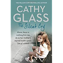 The Silent Cry: There is Little Kim Can Do as Her Mother's Mental Health Spirals Out of Control by Cathy Glass (2016-02-25)