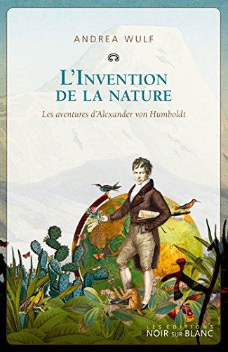 Descargar Libro L'Invention de la nature: Les aventures d'Alexander von Humboldt de Andrea Wulf