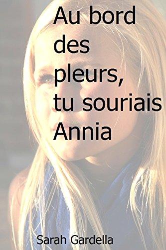 Au bord des pleurs, tu souriais Annia