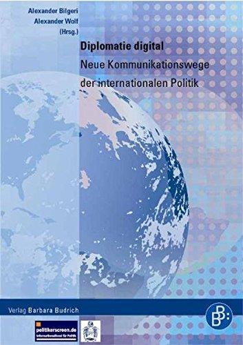 Diplomatie digital. Neue Kommunikationswege der internationalen Politik