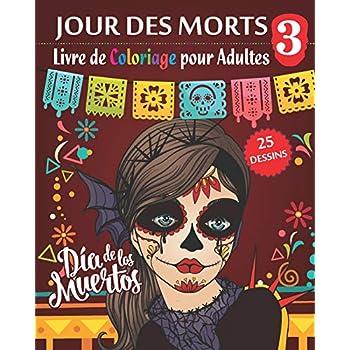 Jour des morts 3 - Livre de Coloriage pour Adultes: Dia de los Muertos - 25 Illustrations (Mandalas) à COLORIER - Volume 3