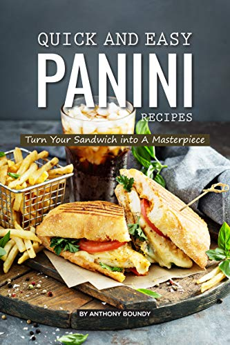 Quick and Easy Panini Recipes: Turn Your Sandwich into A Masterpiece (English Edition)