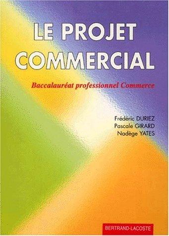 LE PROJET COMMERCIAL. : Baccalauréat professionnel Commerce by Frédéric Duriez (1999-09-01)