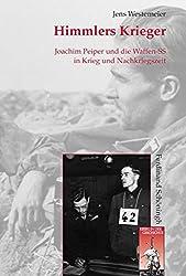 Himmlers Krieger: Joachim Peiper und die Waffen-SS in Krieg und Nachkriegszeit (Krieg in der Geschichte)