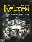 Kelten: Geschichte und Vermächtnis einer der ältesten Kulturen Europas - Martin J. Dougherty