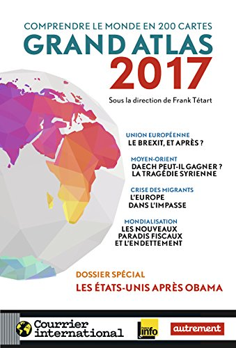 Grand atlas 2017 : Comprendre le monde en 200 cartes