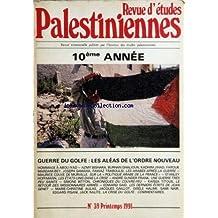 REVUE D'ETUDES PALESTINIENNES [No 39] du 01/04/1991 - GUERRE DU GOLF - LES ALEAS DE L'ORDRE NOUVEAU - HOMAGE A ABOU IYAD - AZMY BISHARA - BURHAN GHALIOUN - KADHIM JIHAD - FAROUK MARDAM-BEY - JOSEPH SAMAHA - FAWAZ TRABOULSI - LES APRES LA GUERRE - MAURICE COUVE DE MURVILLE - POLITIQUE ARABE EN FRANCE - STANLEY HOFFMANN - LES U.S.A. DANS LA CRISE - A. GUNDER-FRANK - UNE GUERRE TRES PEU SAINTE - S. BITTON - KAISSA TITOUS - LE RETOUR DES MISSIONNAIRES ARMES - EDWARD GAILLOT - GISELE