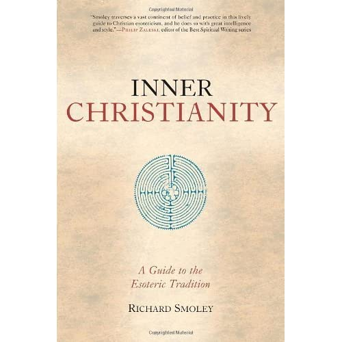 Inner Christianity: A Guide to the Esoteric Tradition by Richard Smoley (2002-10-08)