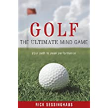 Golf: The Ultimate Mind Game — Your Path to Peak Performance On and Off the Golf Course (English Edition)