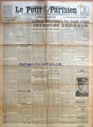PETIT PARISIEN (LE) [No 14364] du 05/06/1916 - NOTRE DEVOIR MARITIME PAR DE MONZIE - LA PRESSION DE L'ENTENTE SUR LA GRECE - LE MINISTRE DE FRANCE A ATHENES ANNONCE AU ROI ET A M. SKOULOUDIS DE NOUVELLES MESURES A SALONIQUE - LE GENERAL SARRAIL DECRETE L'ETAT DE SIEGE A SALONIQUE PAR GASTON-CH. RICHARD - LES ALLEMANDS TENTENT DE TOURNER LE FORT DE VAUX PAR LE SUD-EST - DEUX DE LEURS ATTAQUES SONT REPOUSSEES PAR ROUSSET - COMMUNIQUES OFFICIELS - LA SITUATION - LA FLOTTE ALLEMANDE N'ECHAPPA AU DE