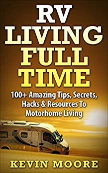 RV Living Full Time: 100+ Amazing Tips, Secrets, Hacks & Resources to Motorhome Living (English Edition) de [Moore, Kevin]