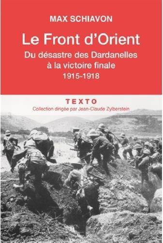 Le front d'Orient : Du désastre des Dardanelles à la victoire finale, 1915-1918 par Max Schiavon