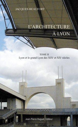 Architecture à Lyon Tome II : Lyon et le Grand Lyon des XIXe et XXe siècles