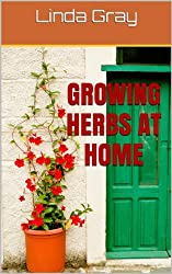 Growing Herbs at Home (How To Grow Herbs Book 4) (English Edition)