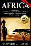 Africa: African History: From Ancient Egypt to Modern South Africa: Stories, People and Events That Shaped The History of Africa