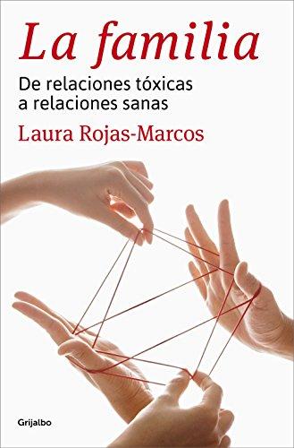 La familia: De relaciones tóxicas a relaciones sanas por Laura Rojas-Marcos