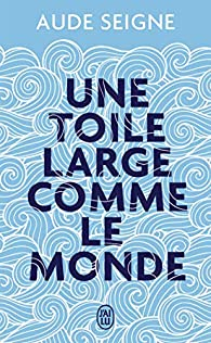 Une toile large comme le monde par Aude Seigne