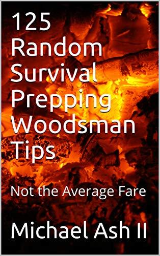 Descargar gratis 125 Random Survival Prepping Woodsman Tips: Not the Average Fare Epub