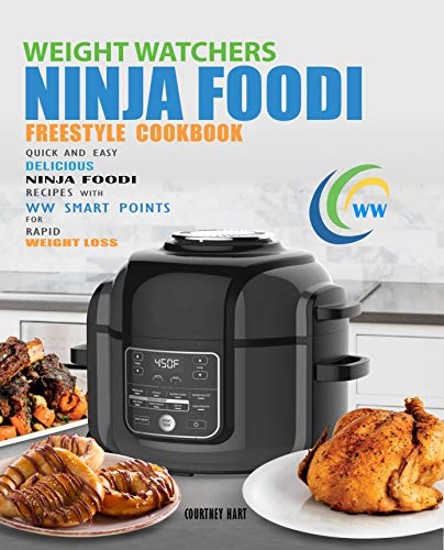 Weight Watchers Freestyle Ninja Foodi Cookbook: Quick and Easy Delicious Ninja Foodi Recipes with WW Smart Points for Rapid Weight Loss (English Edition)