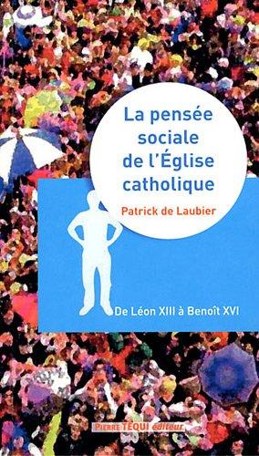 La pensée sociale de l'Eglise catholique - de Léon XIII à Benoît XVI