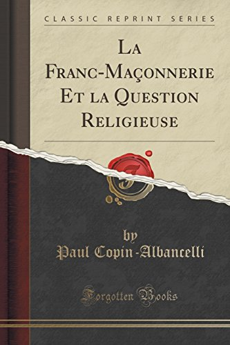 La Franc-Maconnerie Et La Question Religieuse (Classic Reprint) par Paul Copin-Albancelli