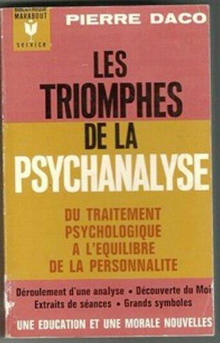 Les triomphes de la psychanalyse. du traitement psychologique à l'équilibre de la personnalité.