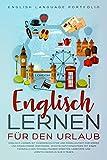 Englisch Lernen für den Urlaub: Englisch Lernen mit Kurzgeschichten und Paralleltext für Kinder und Erwachsene. Wortschatz erweitern, Lerntipps und Lerntechniken in nur 8 Tagen.