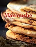 Man'oushe: Inside the Street Corner Lebanese Bakery: Written by Barbara Abdeni Massaad, 2014 Edition, Publisher: Interlink Books [Hardcover]
