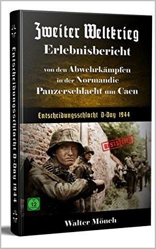 Download Zweiter Weltkrieg Erlebnisbericht von den  Abwehrkämpfen in der  Normandie Panzerschlacht um Caen Entscheidungsschlacht D-Day 1944