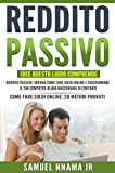 Reddito Passivo: Idee 2 Manoscritti Inclusi, Reddito Passivo e Come Fare Soldi Online. Metodi Collaudati per Avviare /un'attività Online E Acquisire la Libertà Finanziaria