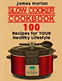 Slow Cooker Cookbook: 100 Recipes for Your Healthy Lifestyle